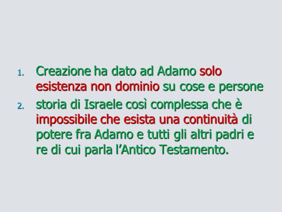 1.Creazione ha dato ad Adamo solo esistenza non dominio su cose e persone 2.