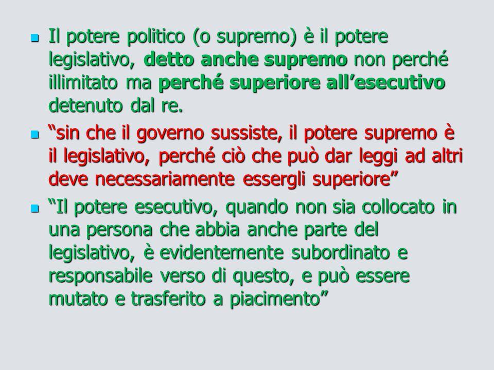Il potere politico (o supremo) è il potere legislativo, detto anche supremo non perché illimitato ma perché superiore all'esecutivo detenuto dal re. I