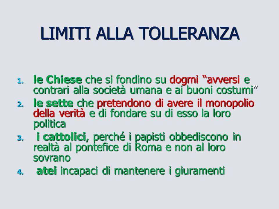 """LIMITI ALLA TOLLERANZA 1. le Chiese che si fondino su dogmi """"avversi e contrari alla società umana e ai buoni costumi"""" 2. le sette che pretendono di a"""