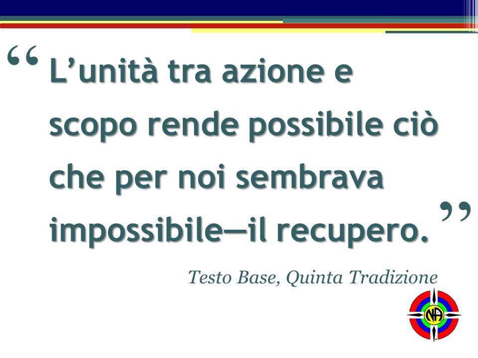 """L'unità tra azione e scopo rende possibile ciò che per noi sembrava impossibile―il recupero. Testo Base, Quinta Tradizione """" """""""