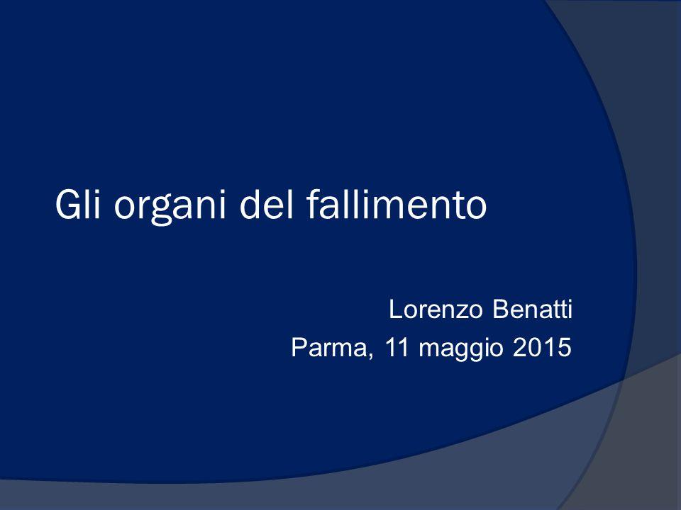 Gli organi del fallimento Lorenzo Benatti Parma, 11 maggio 2015