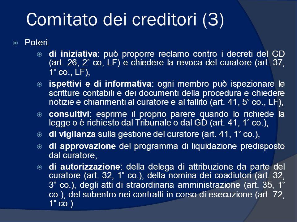 Comitato dei creditori (3)  Poteri:  di iniziativa: può proporre reclamo contro i decreti del GD (art. 26, 2° co, LF) e chiedere la revoca del curat