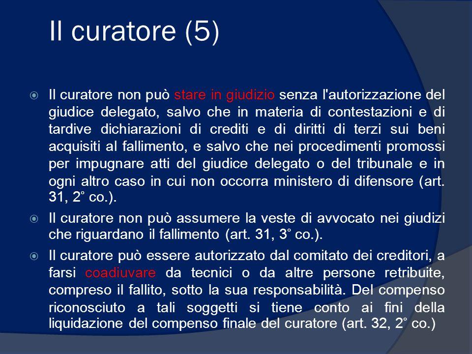 Il curatore (5)  Il curatore non può stare in giudizio senza l'autorizzazione del giudice delegato, salvo che in materia di contestazioni e di tardiv