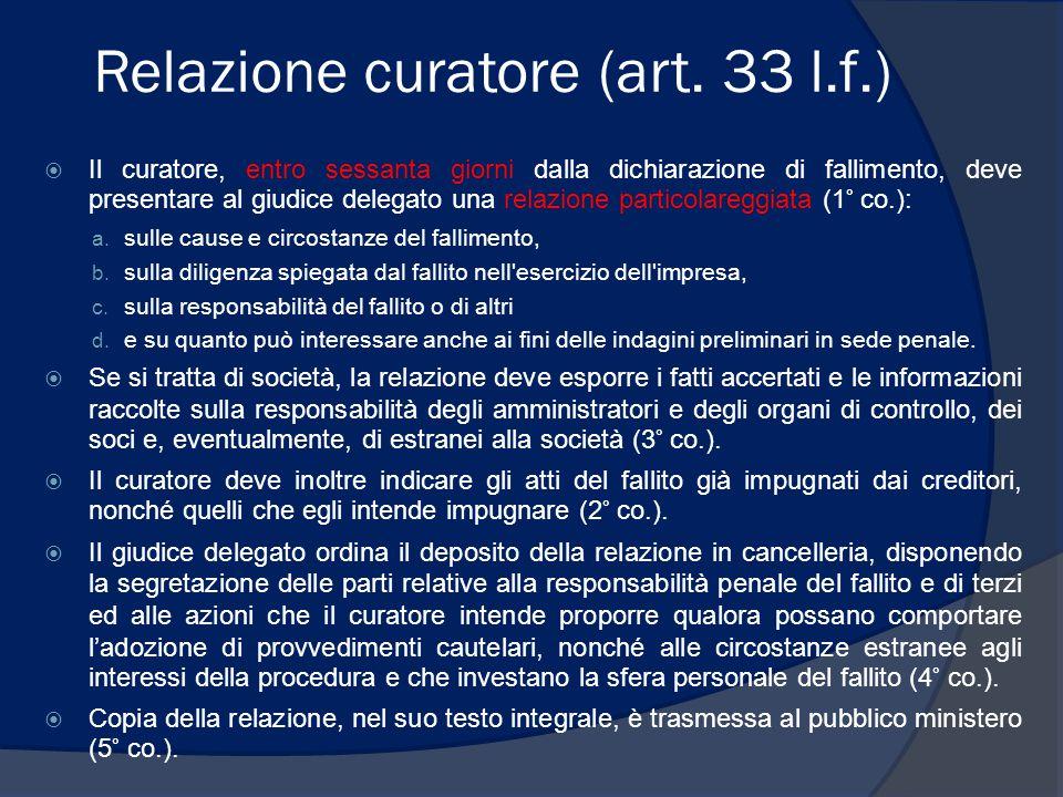 Relazione curatore (art. 33 l.f.)  Il curatore, entro sessanta giorni dalla dichiarazione di fallimento, deve presentare al giudice delegato una rela