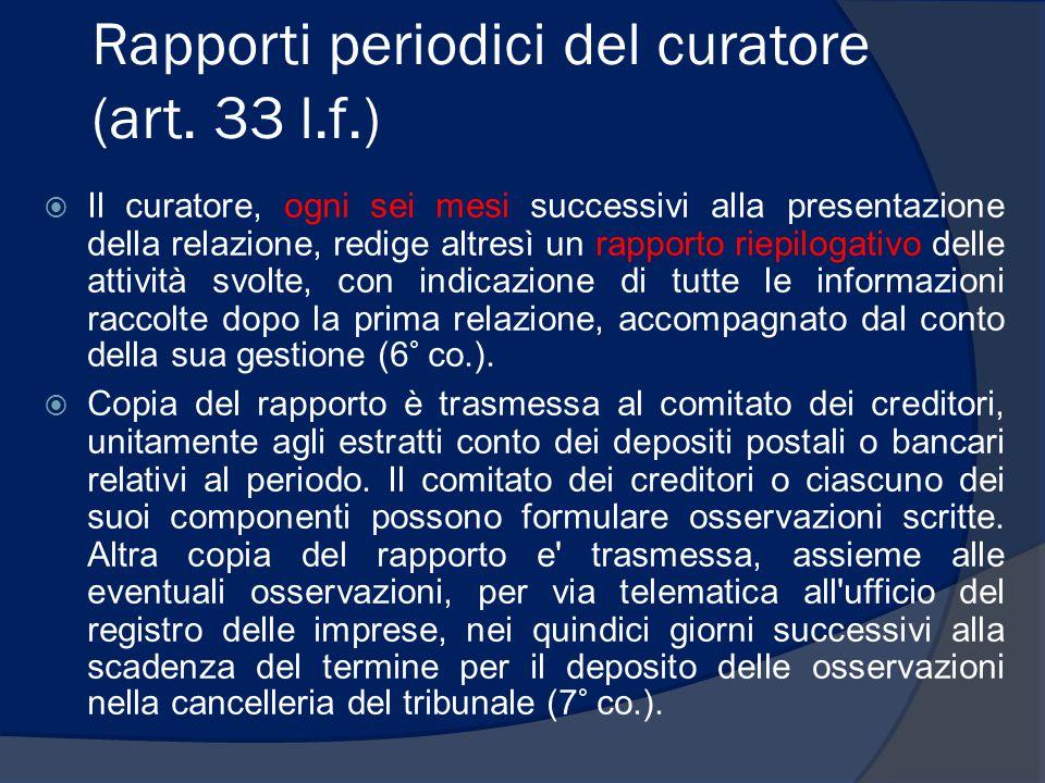Rapporti periodici del curatore (art. 33 l.f.)  Il curatore, ogni sei mesi successivi alla presentazione della relazione, redige altresì un rapporto