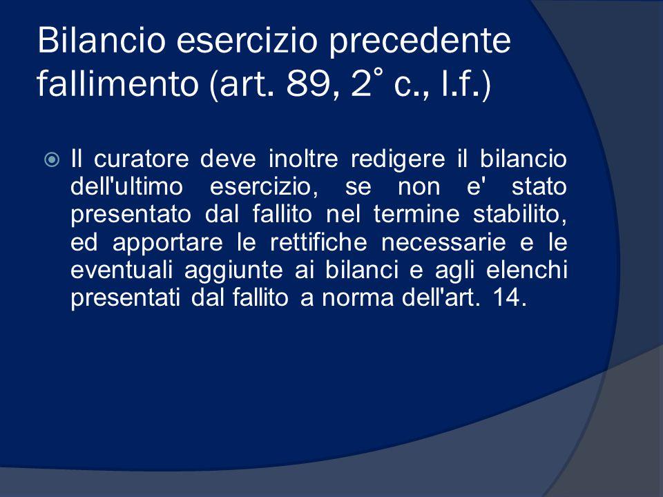 Bilancio esercizio precedente fallimento (art. 89, 2° c., l.f.)  Il curatore deve inoltre redigere il bilancio dell'ultimo esercizio, se non e' stato