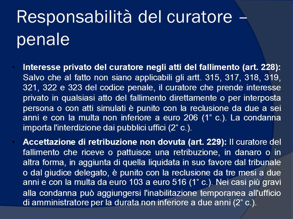 Responsabilità del curatore – penale Interesse privato del curatore negli atti del fallimento (art. 228): Salvo che al fatto non siano applicabili gli