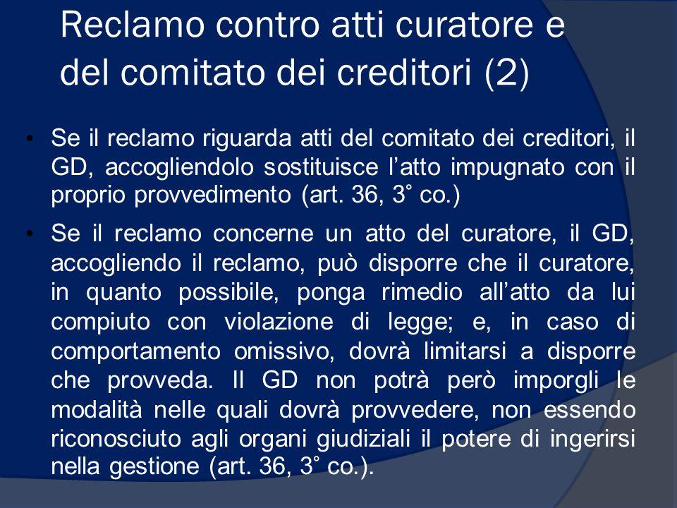 Reclamo contro atti curatore e del comitato dei creditori (2) Se il reclamo riguarda atti del comitato dei creditori, il GD, accogliendolo sostituisce