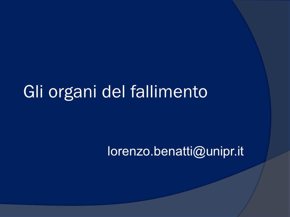 Gli organi del fallimento lorenzo.benatti@unipr.it