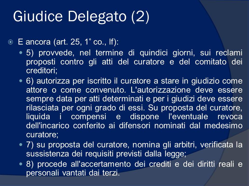 Giudice Delegato (2)  E ancora (art. 25, 1° co., lf): 5) provvede, nel termine di quindici giorni, sui reclami proposti contro gli atti del curatore