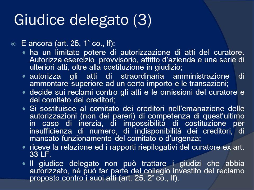 Giudice delegato (3)  E ancora (art. 25, 1° co., lf): ha un limitato potere di autorizzazione di atti del curatore. Autorizza esercizio provvisorio,