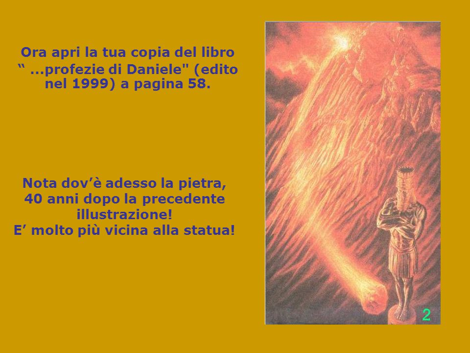 Ora apri la tua copia dell'opuscolo, Siate vigilanti (edito nel 2004) a pagina 15 Dov'è la pietra ora?
