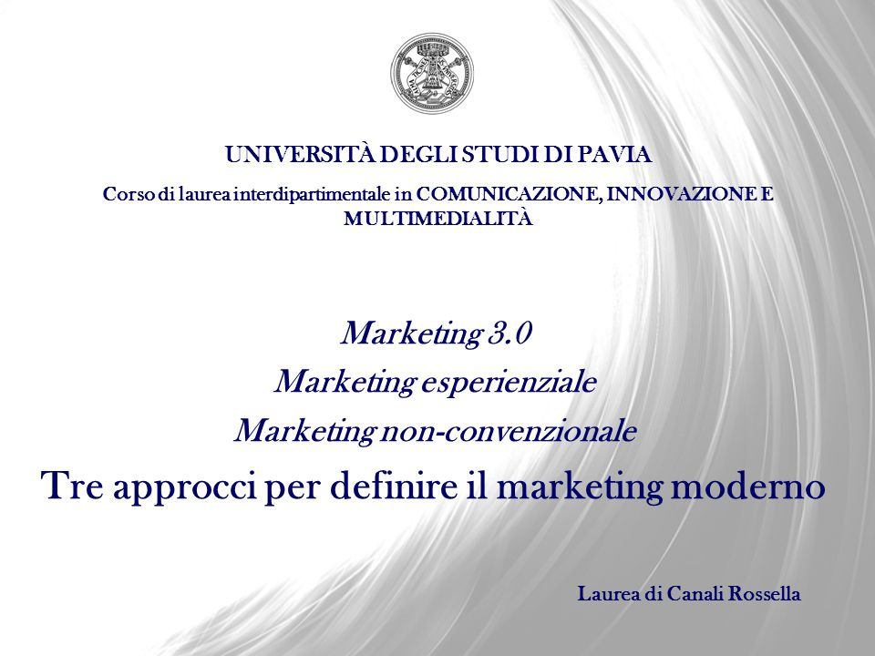 Marketing 3.0 Marketing esperienziale Marketing non-convenzionale Tre approcci per definire il marketing moderno Laurea di Canali Rossella UNIVERSITÀ