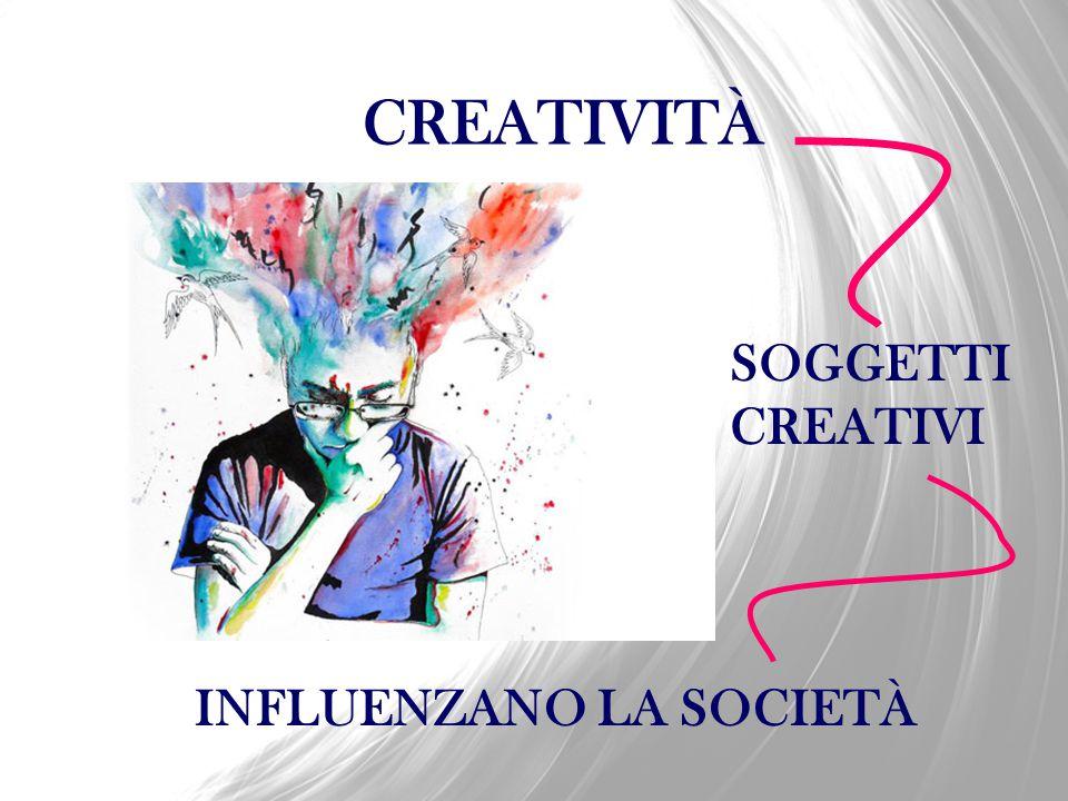 CREATIVITÀ SOGGETTI CREATIVI INFLUENZANO LA SOCIETÀ