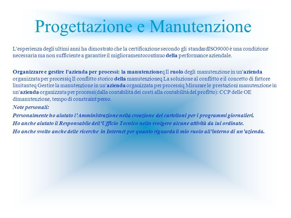 Progettazione e Manutenzione L esperienza degli ultimi anni ha dimostrato che la certificazione secondo gli standardISO9000 è una condizione necessaria ma non sufficiente a garantire il miglioramentocontinuo della performance aziendale.