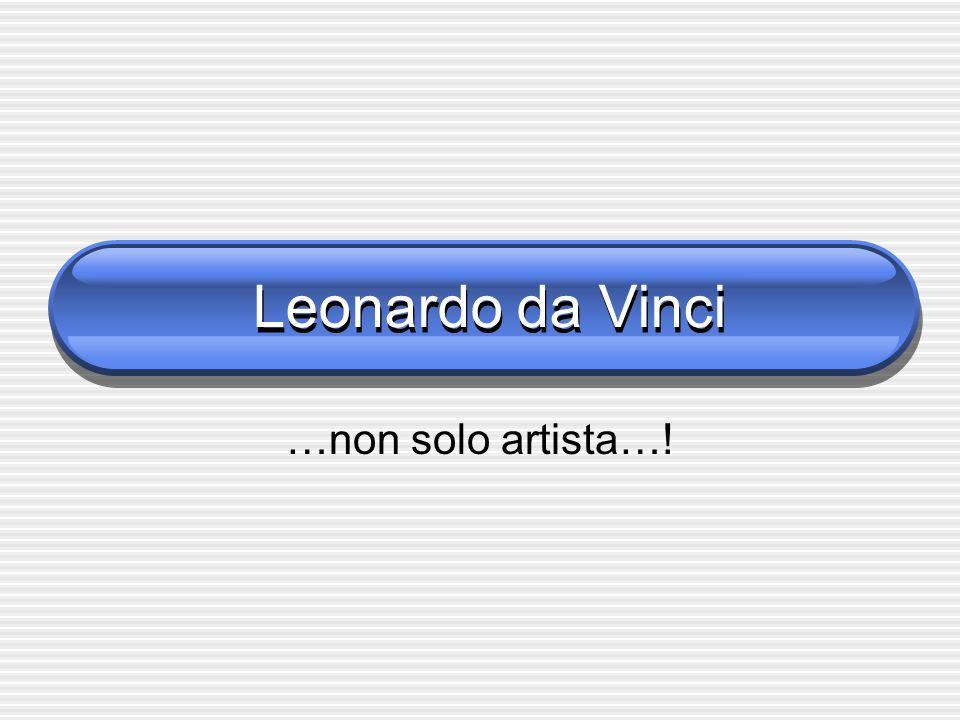 Leonardo da Vinci …non solo artista…!