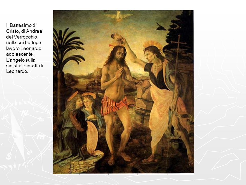 Il Battesimo di Cristo, di Andrea del Verrocchio, nella cui bottega lavorò Leonardo adolescente. L'angelo sulla sinistra è infatti di Leonardo.