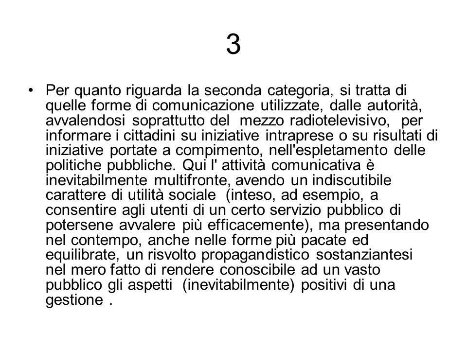 3 Per quanto riguarda la seconda categoria, si tratta di quelle forme di comunicazione utilizzate, dalle autorità, avvalendosi soprattutto del mezzo r