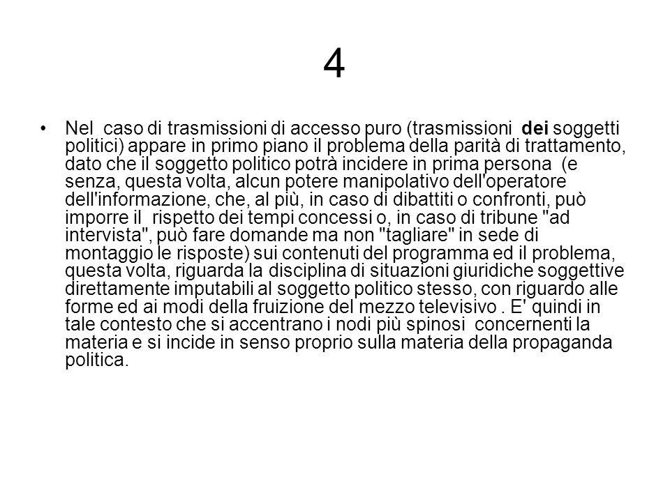 4 Nel caso di trasmissioni di accesso puro (trasmissioni dei soggetti politici) appare in primo piano il problema della parità di trattamento, dato ch