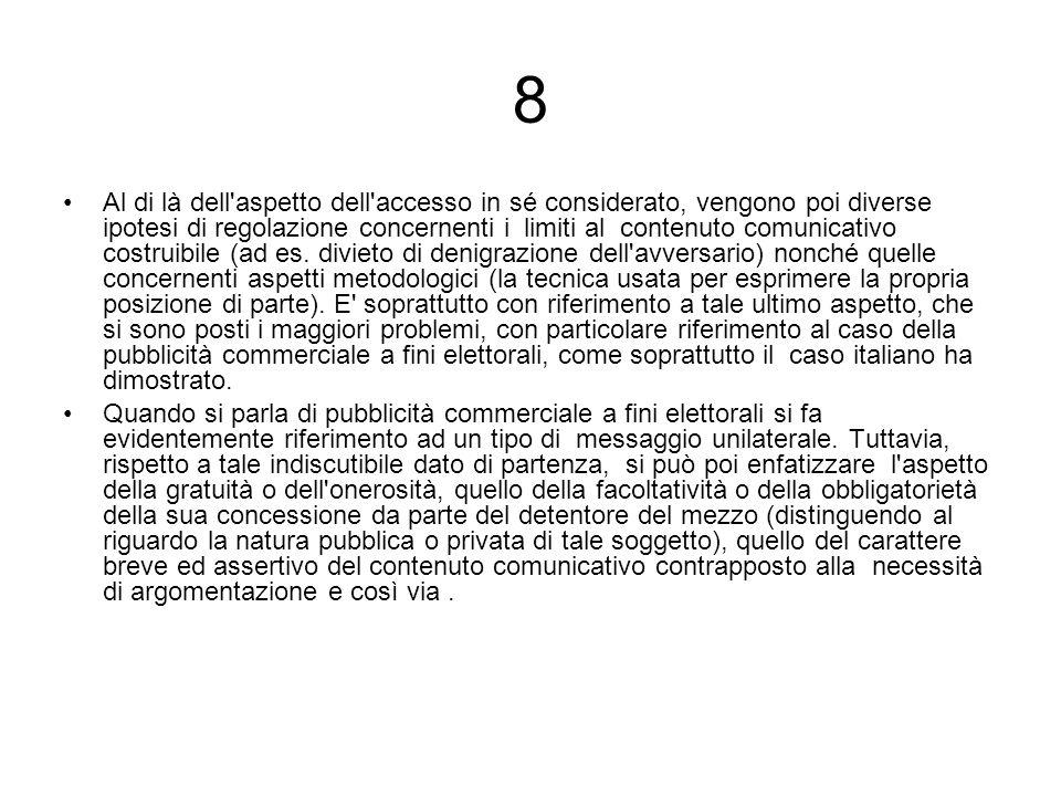 8 Al di là dell aspetto dell accesso in sé considerato, vengono poi diverse ipotesi di regolazione concernenti i limiti al contenuto comunicativo costruibile (ad es.