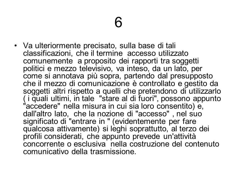 6 Va ulteriormente precisato, sulla base di tali classificazioni, che il termine accesso utilizzato comunemente a proposito dei rapporti tra soggetti