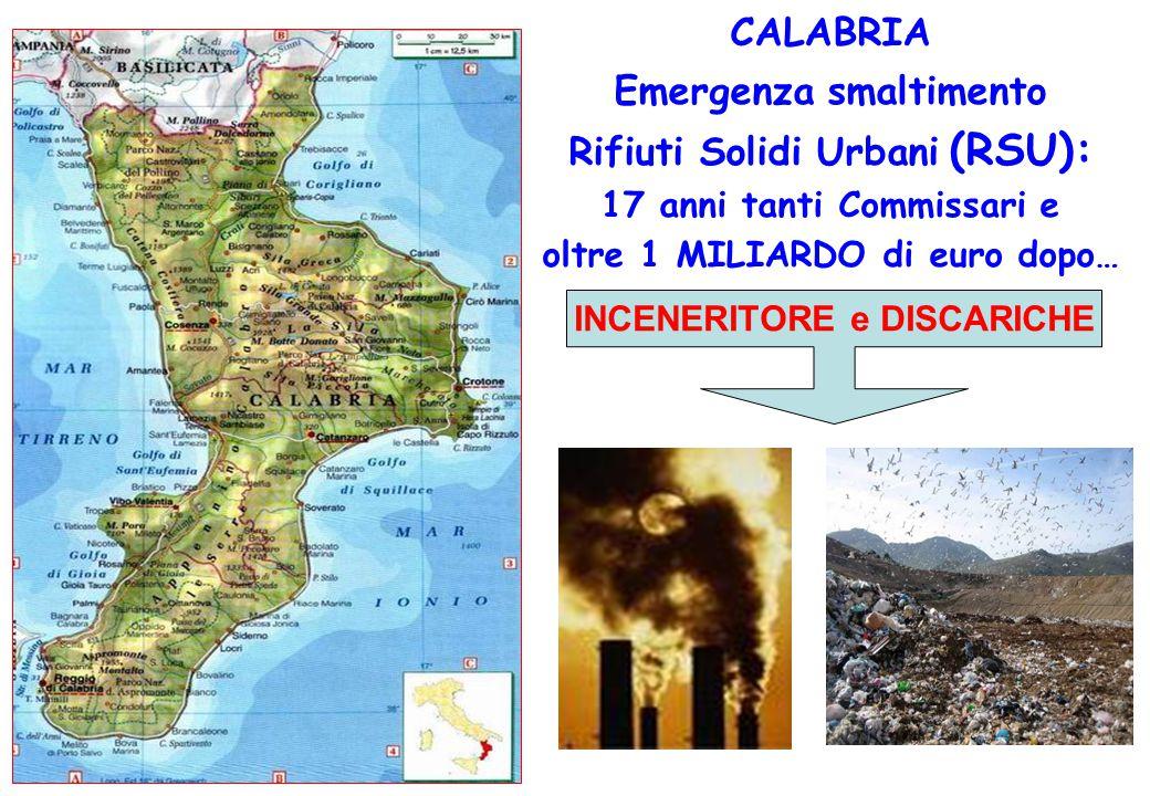 CALABRIA Emergenza smaltimento Rifiuti Solidi Urbani (RSU): 17 anni tanti Commissari e oltre 1 MILIARDO di euro dopo… INCENERITORE e DISCARICHE