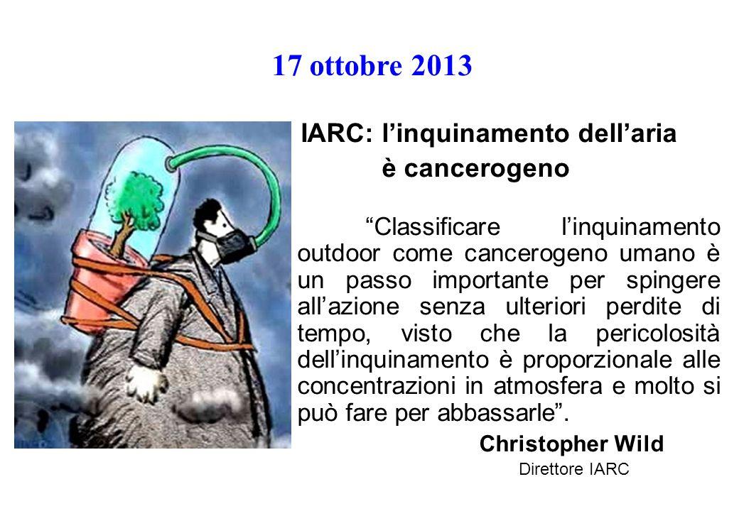 """17 ottobre 2013 IARC: l'inquinamento dell'aria è cancerogeno """"Classificare l'inquinamento outdoor come cancerogeno umano è un passo importante per spi"""