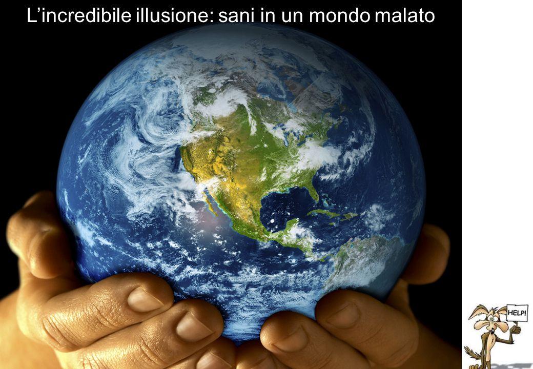 Risparmio energetico L'incredibile illusione: sani in un mondo malato