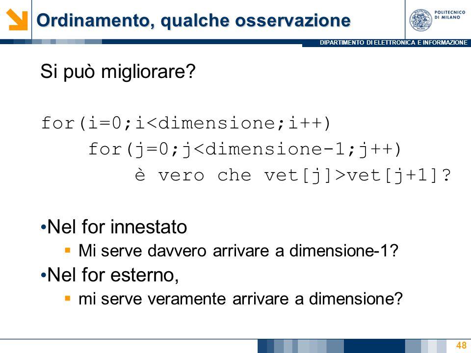 DIPARTIMENTO DI ELETTRONICA E INFORMAZIONE Ordinamento, qualche osservazione Si può migliorare? for(i=0;i<dimensione;i++) for(j=0;j<dimensione-1;j++)