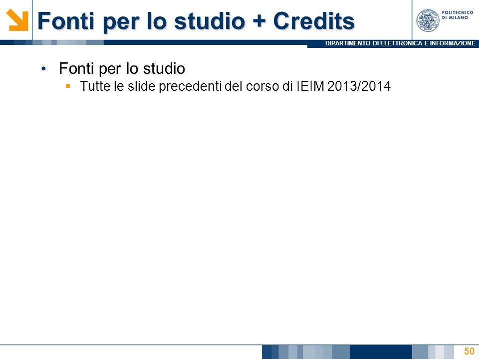 DIPARTIMENTO DI ELETTRONICA E INFORMAZIONE Fonti per lo studio + Credits Fonti per lo studio  Tutte le slide precedenti del corso di IEIM 2013/2014 5