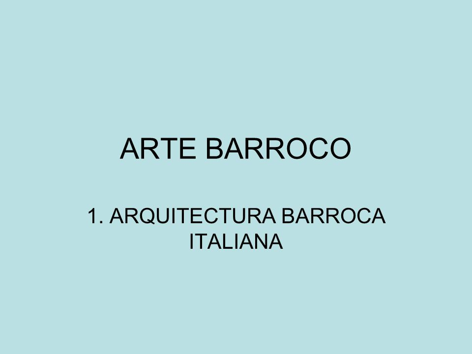 ARTE BARROCO 1. ARQUITECTURA BARROCA ITALIANA