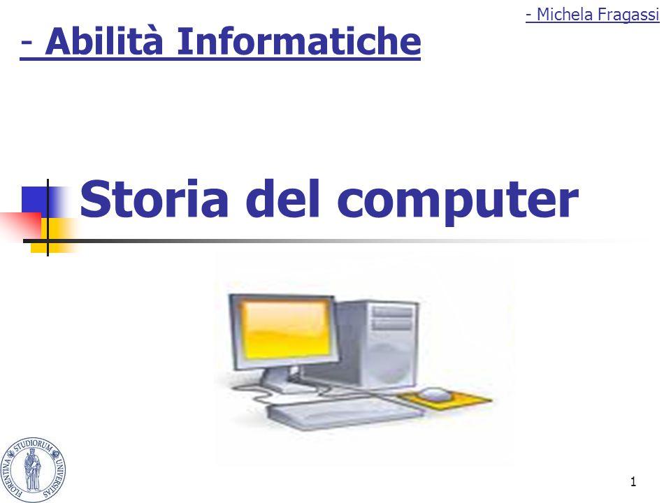 1 Storia del computer - Abilità Informatiche - Michela Fragassi