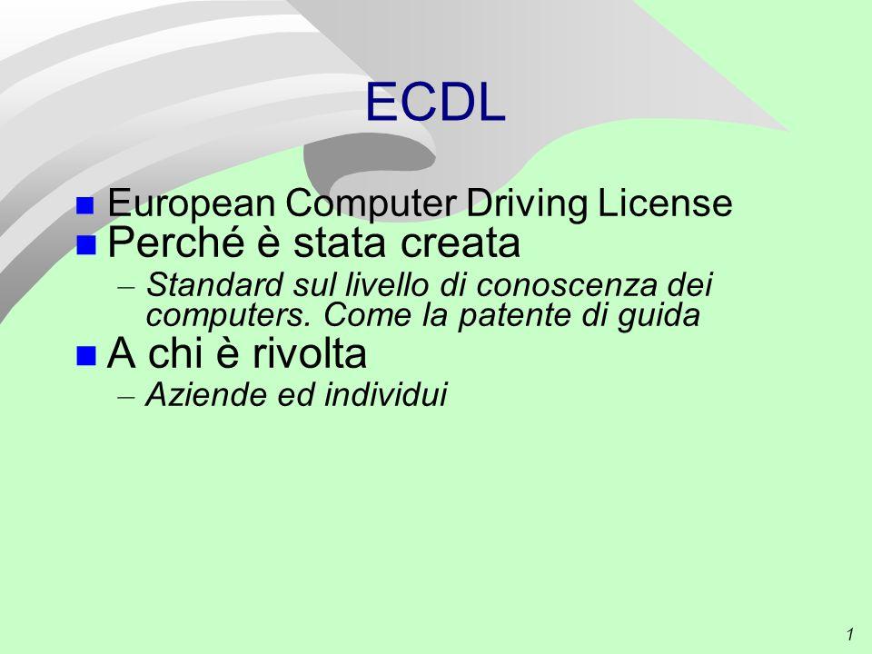 1 ECDL European Computer Driving License Perché è stata creata – Standard sul livello di conoscenza dei computers. Come la patente di guida A chi è ri