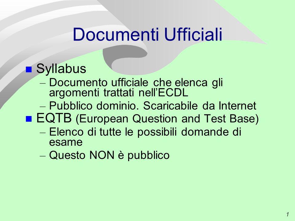 1 Documenti Ufficiali Syllabus – Documento ufficiale che elenca gli argomenti trattati nell'ECDL – Pubblico dominio. Scaricabile da Internet EQTB (Eur