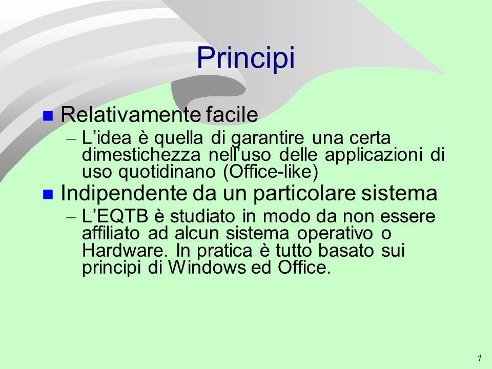 1 Principi Relativamente facile – L'idea è quella di garantire una certa dimestichezza nell'uso delle applicazioni di uso quotidinano (Office-like) In
