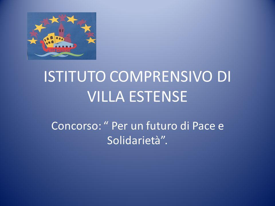 """ISTITUTO COMPRENSIVO DI VILLA ESTENSE Concorso: """" Per un futuro di Pace e Solidarietà""""."""