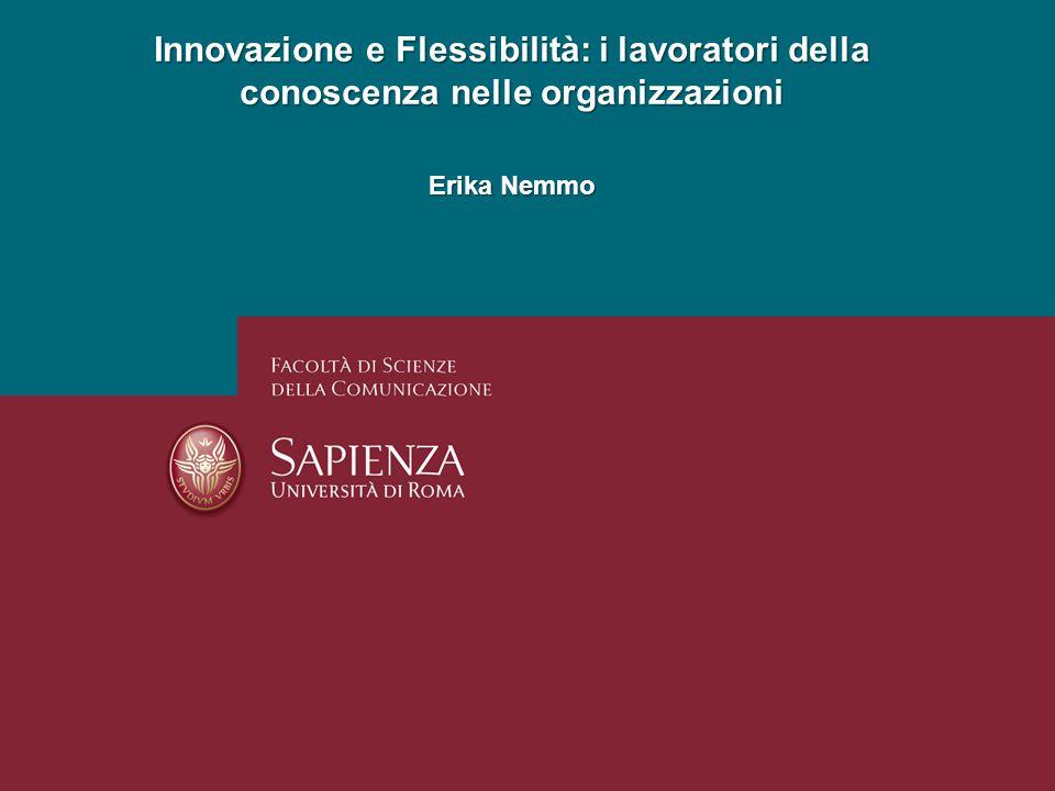 Innovazione e Flessibilità: i lavoratori della conoscenza nelle organizzazioni Erika Nemmo