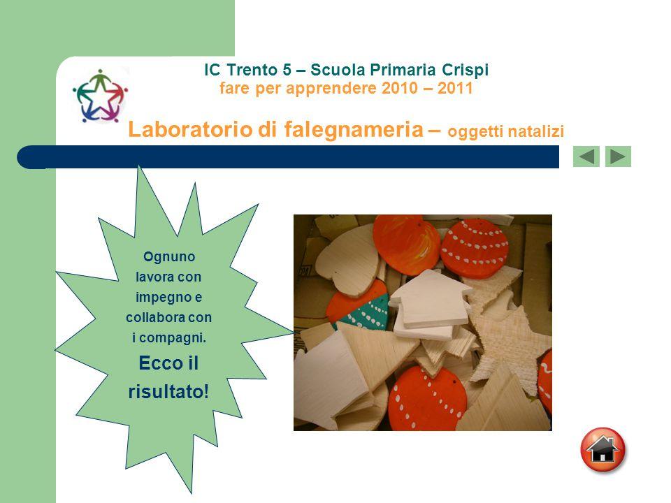 IC Trento 5 – Scuola Primaria Crispi fare per apprendere 2010 – 2011 Laboratorio di falegnameria – oggetti natalizi Ognuno lavora con impegno e collabora con i compagni.