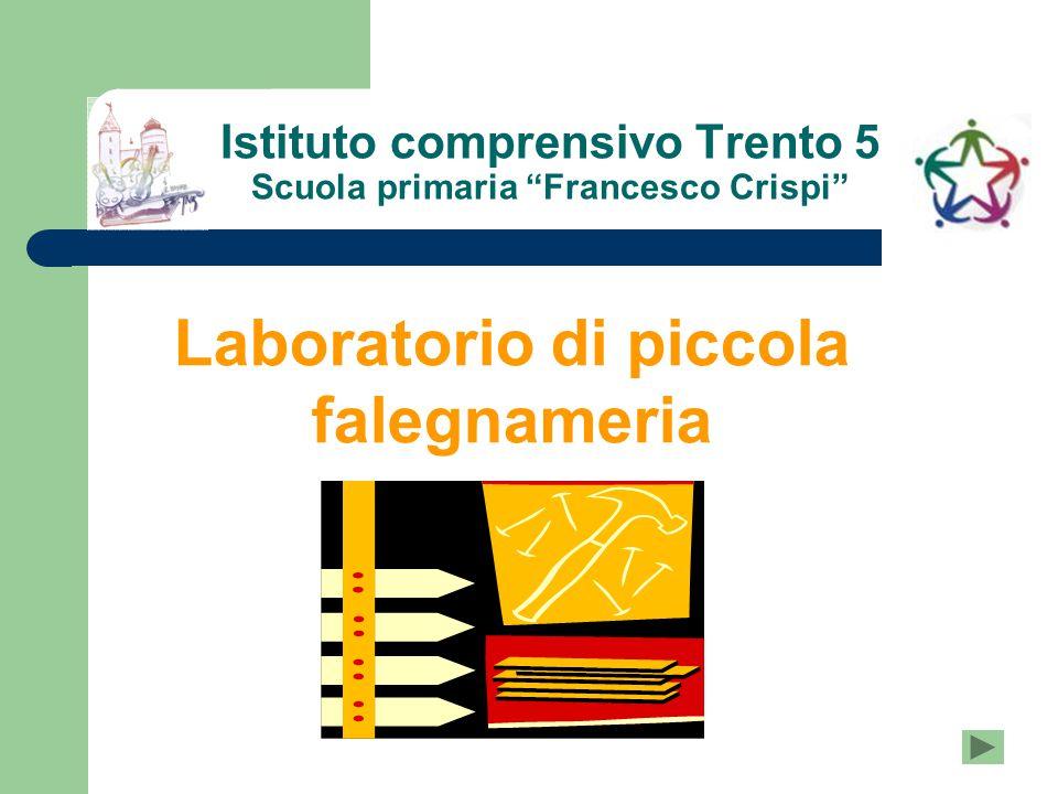 IC Trento 5 – Scuola Primaria Crispi fare per apprendere 2010 – 2011 Laboratorio di piccola falegnameria addobbi e oggetti natalizi ALUNNI E ALUNNE di classe III e classe IV