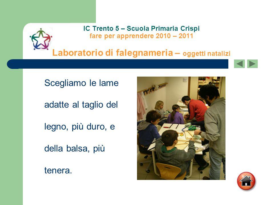 IC Trento 5 – Scuola Primaria Crispi fare per apprendere 2010 – 2011 Laboratorio di falegnameria – oggetti natalizi Con la carta vetro rifiniamo i bordi delle forme ritagliate.