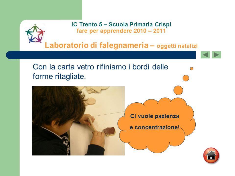IC Trento 5 – Scuola Primaria Crispi fare per apprendere 2010 – 2011 Laboratorio di falegnameria – oggetti natalizi Dipingiamo le forme con i colori a tempera.