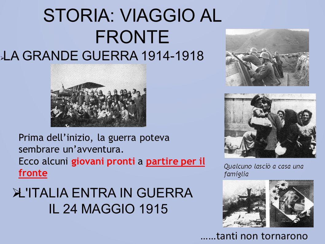 STORIA: VIAGGIO AL FRONTE  LA GRANDE GUERRA 1914-1918 LL ITALIA ENTRA IN GUERRA IL 24 MAGGIO 1915 Prima dell'inizio, la guerra poteva sembrare un'avventura.