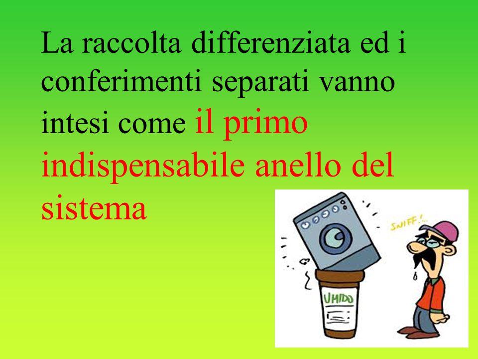 La raccolta differenziata ed i conferimenti separati vanno intesi come il primo indispensabile anello del sistema
