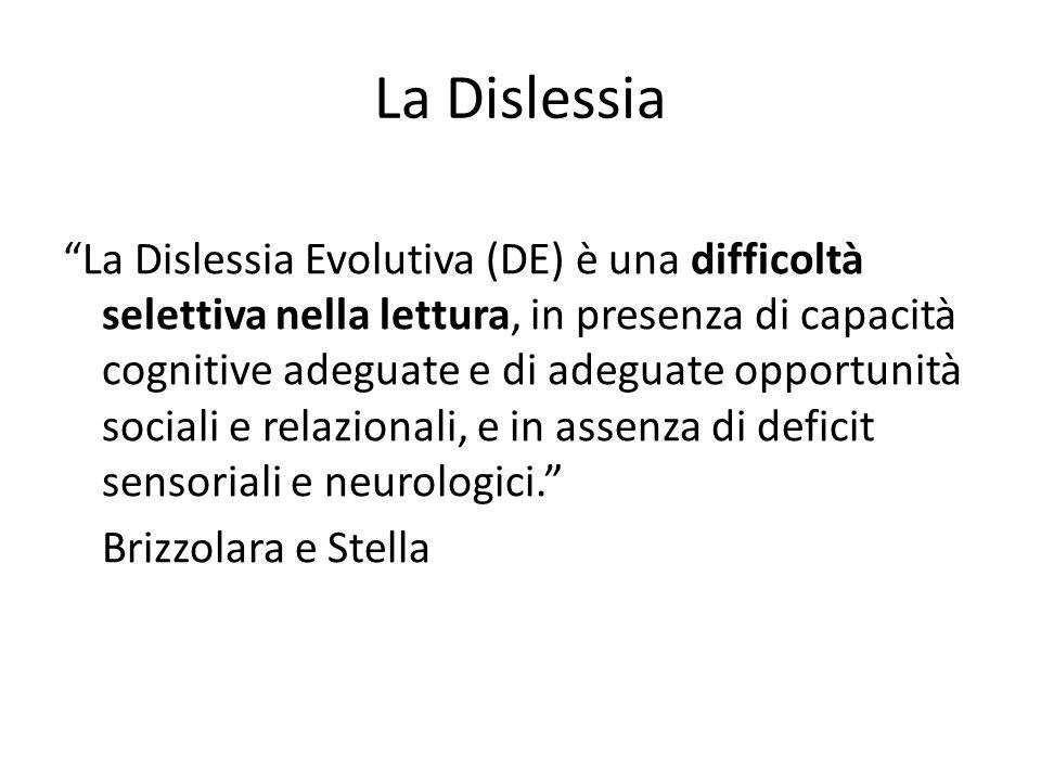 """La Dislessia """"La Dislessia Evolutiva (DE) è una difficoltà selettiva nella lettura, in presenza di capacità cognitive adeguate e di adeguate opportuni"""