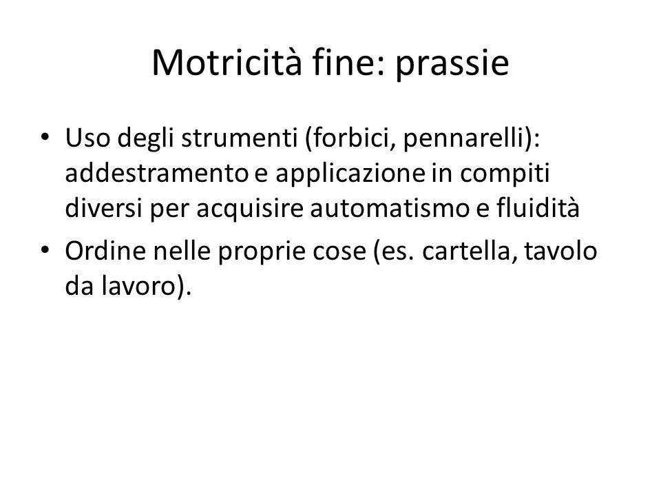 Motricità fine: prassie Uso degli strumenti (forbici, pennarelli): addestramento e applicazione in compiti diversi per acquisire automatismo e fluidit