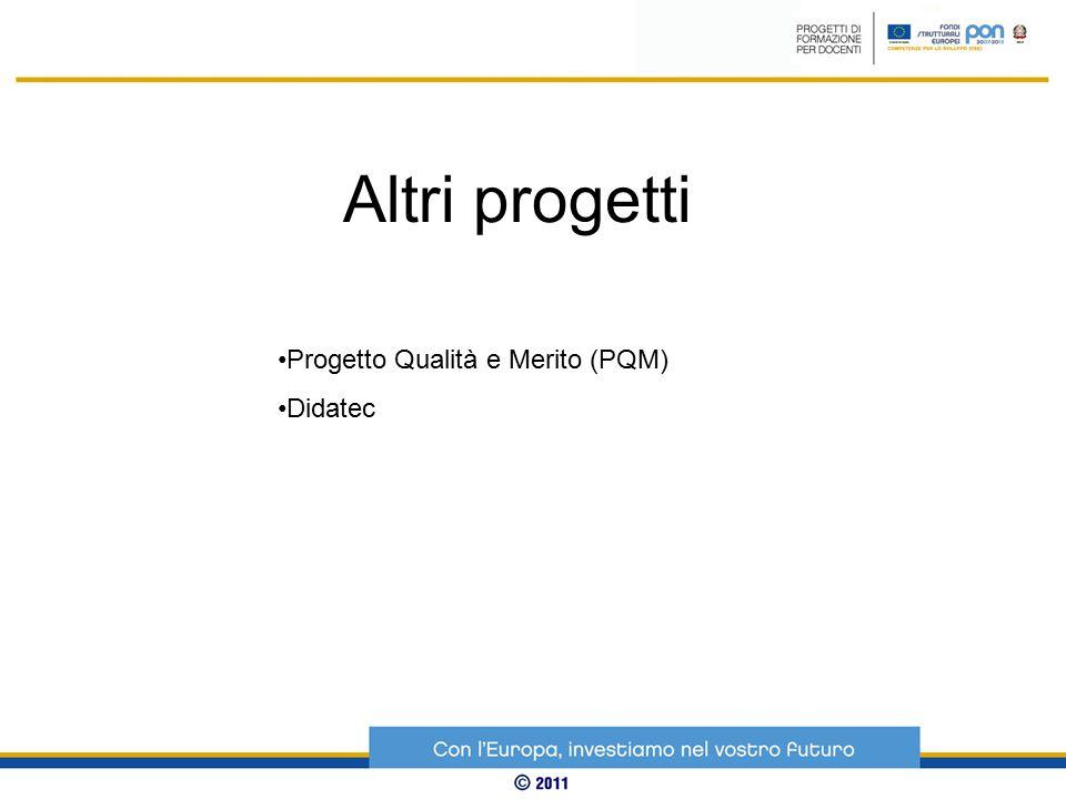Altri progetti Progetto Qualità e Merito (PQM) Didatec