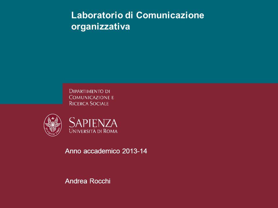 Anno accademico 2013-14 Andrea Rocchi Laboratorio di Comunicazione organizzativa