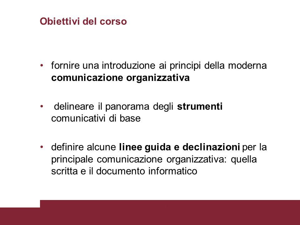 17/07/2015Titolo PresentazionePagina 2 Obiettivi del corso fornire una introduzione ai principi della moderna comunicazione organizzativa delineare il