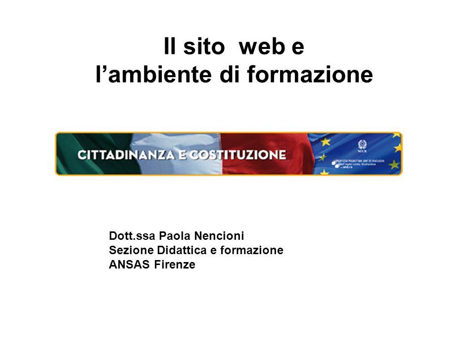 Il sito web e l'ambiente di formazione Dott.ssa Paola Nencioni Sezione Didattica e formazione ANSAS Firenze