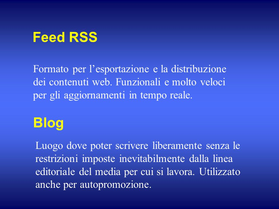 Feed RSS Blog Formato per l'esportazione e la distribuzione dei contenuti web. Funzionali e molto veloci per gli aggiornamenti in tempo reale. Luogo d